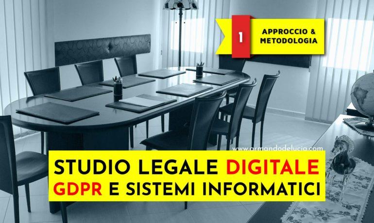 GDPR e sistemi informatici per lo studio legale:  approccio e metodologia
