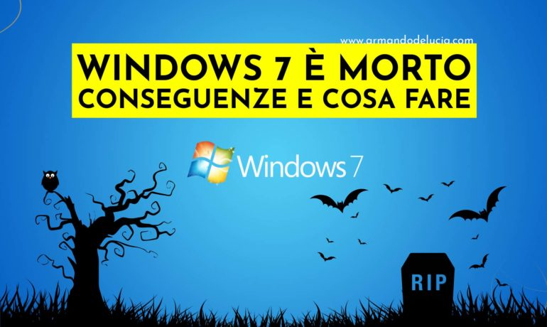 WINDOWS 7 è morto: quali conseguenze per privati ed aziende e COSA FARE